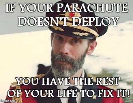 Captain Obvious | IF YOUR PARACHUTE DOESN'T DEPLOY YOU HAVE THE REST OF YOUR LIFE TO FIX IT! | image tagged in captain obvious,skydive,parachute,falling,death,memes | made w/ Imgflip meme maker