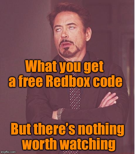 Face You Make Robert Downey Jr Meme | What you get a free Redbox code But there's nothing worth watching | image tagged in memes,face you make robert downey jr,dvd,free,movies | made w/ Imgflip meme maker