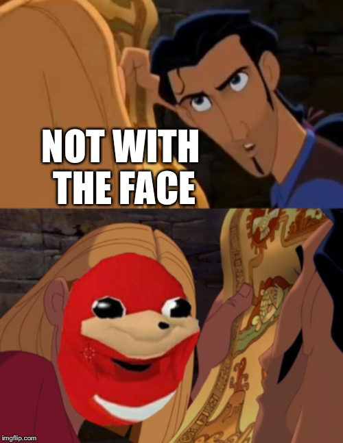 El dorado wakandan knuckles | NOT WITH THE FACE | image tagged in wakandan knuckles,el dorado,road,dreamworks,animated,tulio and miguel | made w/ Imgflip meme maker