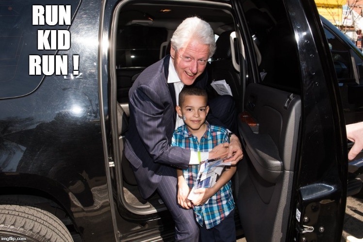 RUN KID RUN ! | image tagged in bill clinton with kid | made w/ Imgflip meme maker