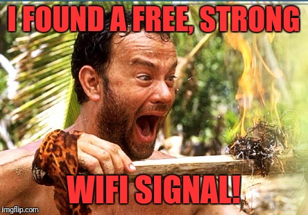 Castaway Fire | I FOUND A FREE, STRONG WIFI SIGNAL! | image tagged in memes,castaway fire | made w/ Imgflip meme maker