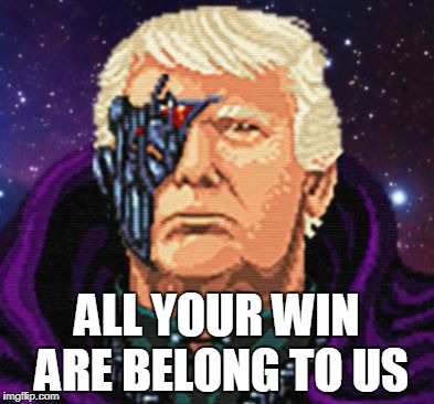 ALL YOUR WIN ARE BELONG TO US | image tagged in all your win are belong to us | made w/ Imgflip meme maker