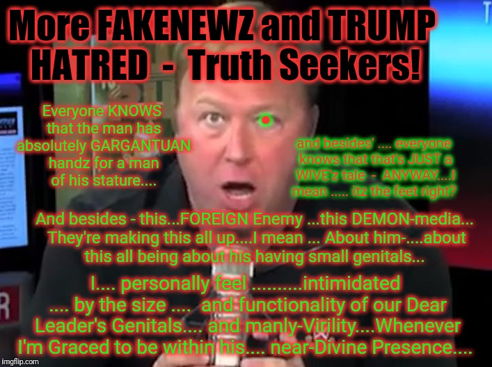 More FAKENEWZ and TRUMP HATRED  -  Truth Seekers! Everyone KNOWS that the man has absolutely GARGANTUAN handz for a man of his stature.... a | made w/ Imgflip meme maker