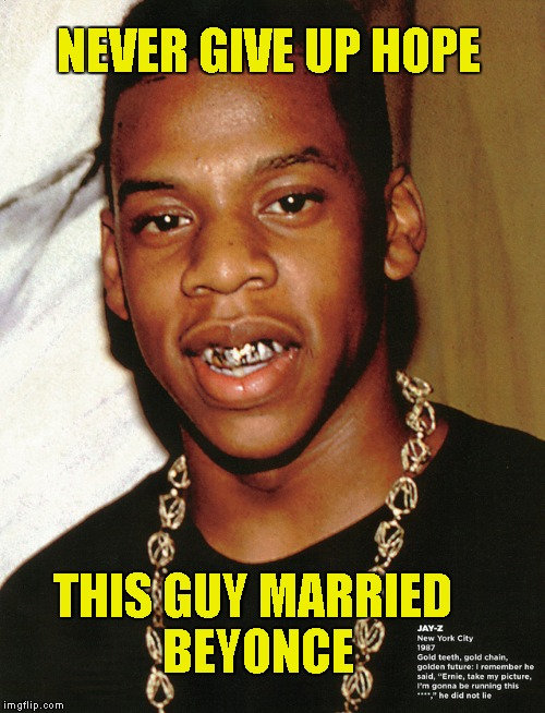 Someday you will be that branch she grabs onto | NEVER GIVE UP HOPE THIS GUY MARRIED BEYONCE | image tagged in bullwinkle,z jayo rizzo de fizzo,del clinto de supportos,hos up gezza downza,funnny memes | made w/ Imgflip meme maker