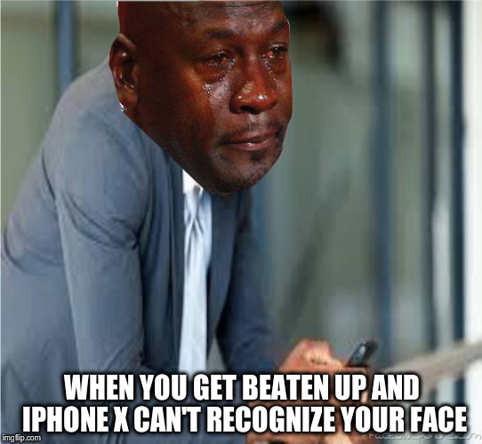 WHEN YOU GET BEATEN UP AND IPHONE X CAN'T RECOGNIZE YOUR FACE | image tagged in meme101 | made w/ Imgflip meme maker