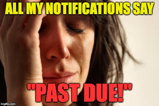 "First World Problems Meme | ALL MY NOTIFICATIONS SAY ""PAST DUE!"" 