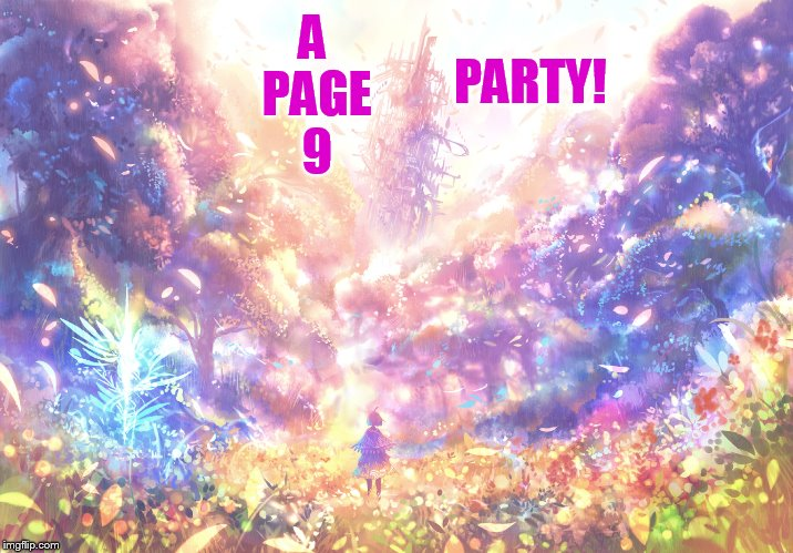 A PAGE 9 PARTY! | made w/ Imgflip meme maker