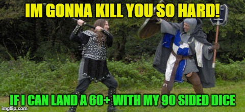 When simple smacking just isnt okay.  Fantasy week by: Woldythekitty and Powermetalhead! | IM GONNA KILL YOU SO HARD! IF I CAN LAND A 60+ WITH MY 90 SIDED DICE | image tagged in memes,funny,fail,fantasy week | made w/ Imgflip meme maker