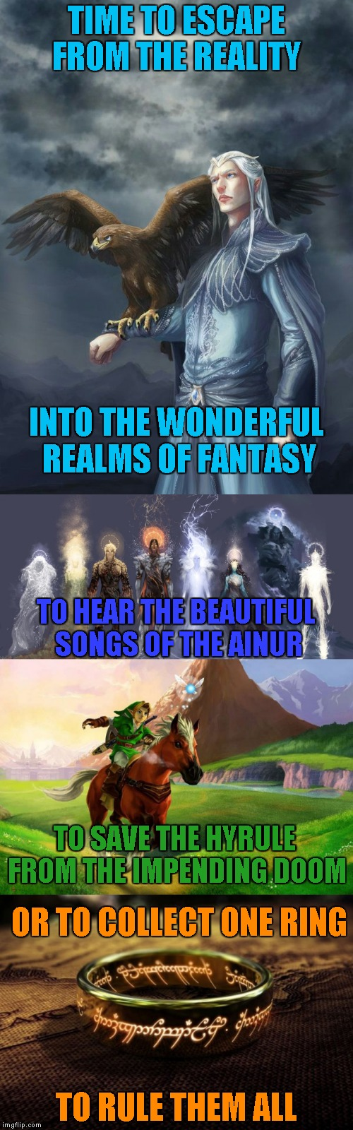 Welcome to the wonderful realms of the Fantasy Week,a PowerMetalhead and Woldythekitty event Jan. 16th-21st !!! | TIME TO ESCAPE FROM THE REALITY TO RULE THEM ALL INTO THE WONDERFUL REALMS OF FANTASY TO HEAR THE BEAUTIFUL SONGS OF THE AINUR TO SAVE THE H | image tagged in memes,fantasy week,silmarillion,the legend of zelda,lord of the rings,powermetalhead | made w/ Imgflip meme maker