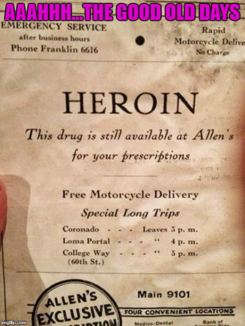 With FREE motorcycle deliver even!!! |  AAAHHH...THE GOOD OLD DAYS | image tagged in vintage heroin ad,memes,heroin,the good old days,funny,free delivery | made w/ Imgflip meme maker