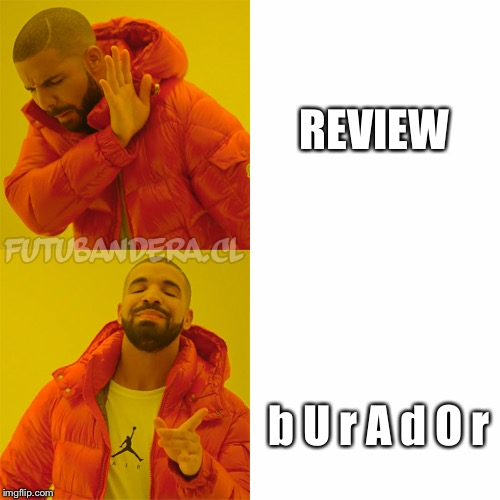 DRAKE | REVIEW b U r A d O r | image tagged in drake | made w/ Imgflip meme maker