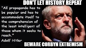 Beware #Corbyn extremism | DON'T LET HISTORY REPEAT BEWARE CORBYN EXTREMISM | image tagged in corbyn eww,extremist,party of hate,mcdonnell,momentum,corbyn policies | made w/ Imgflip meme maker