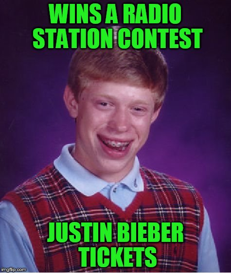 Bad Luck Brian Meme | WINS A RADIO STATION CONTEST JUSTIN BIEBER TICKETS | image tagged in memes,bad luck brian | made w/ Imgflip meme maker
