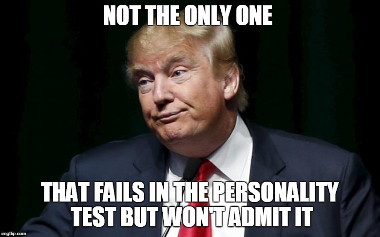 NOT THE ONLY ONE THAT FAILS IN THE PERSONALITY TEST BUT WON'T ADMIT IT | made w/ Imgflip meme maker