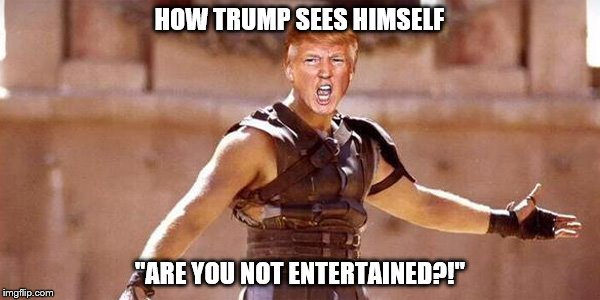 "Gladiator Trump - Are You Not Entertained | HOW TRUMP SEES HIMSELF ""ARE YOU NOT ENTERTAINED?!"" 