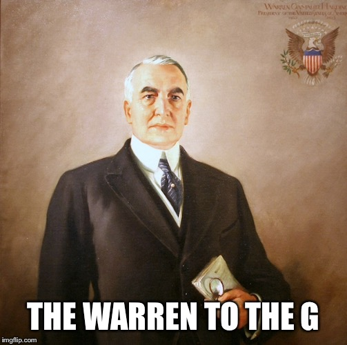 President Harding | THE WARREN TO THE G | image tagged in president,rap,gangsta | made w/ Imgflip meme maker