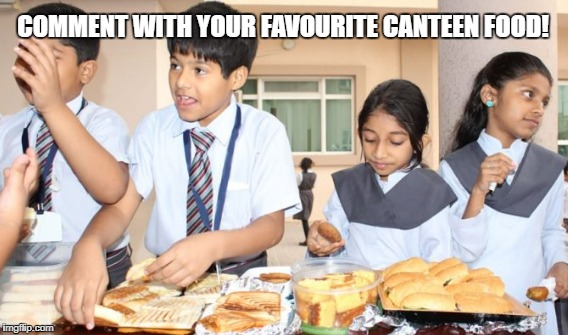 Favourite food | COMMENT WITH YOUR FAVOURITE CANTEEN FOOD! | image tagged in canteen food,favourite canteen food,school canteen | made w/ Imgflip meme maker