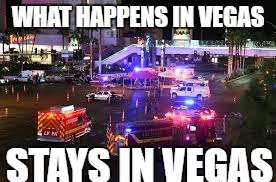 WHAT HAPPENS IN VEGAS STAYS IN VEGAS | image tagged in shooting | made w/ Imgflip meme maker