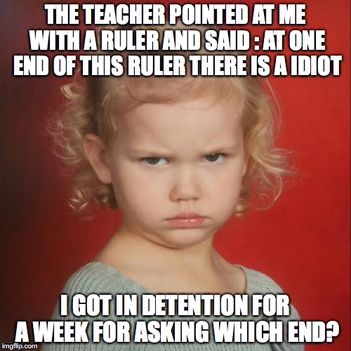 THE TEACHER POINTED AT ME WITH A RULER AND SAID : AT ONE END OF THIS RULER THERE IS A IDIOT I GOT IN DETENTION FOR A WEEK FOR ASKING WHICH E | image tagged in coral hates school | made w/ Imgflip meme maker