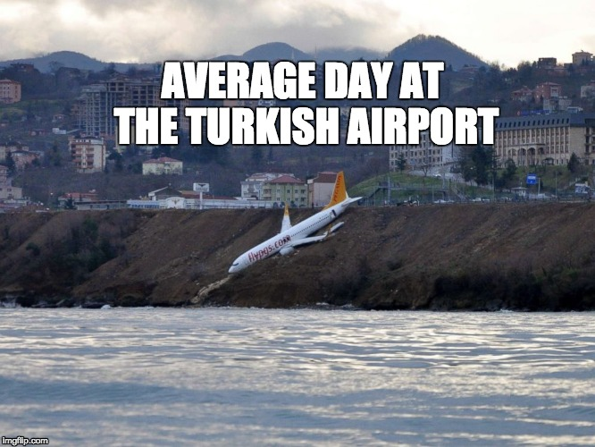 All is Normal | AVERAGE DAY AT THE TURKISH AIRPORT | image tagged in turkey,airplane,lol,accident,third world | made w/ Imgflip meme maker