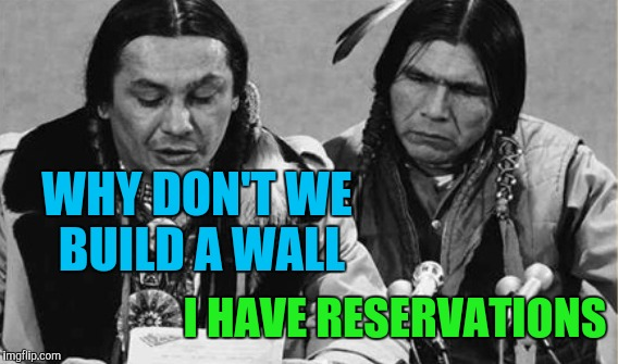 WHY DON'T WE BUILD A WALL I HAVE RESERVATIONS | made w/ Imgflip meme maker