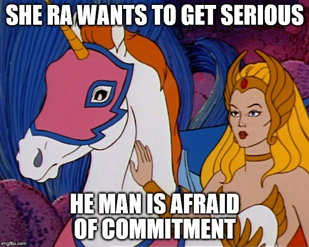 SHE RA WANTS TO GET SERIOUS HE MAN IS AFRAID OF COMMITMENT | made w/ Imgflip meme maker