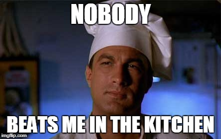 NOBODY BEATS ME IN THE KITCHEN | image tagged in steven seagal cook | made w/ Imgflip meme maker