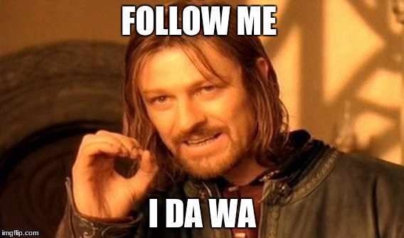 One Does Not Simply Meme | FOLLOW ME I DA WA | image tagged in memes,one does not simply | made w/ Imgflip meme maker