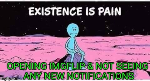 Look At My Meme! | OPENING IMGFLIP & NOT SEEING ANY NEW NOTIFICATIONS | image tagged in imgflip meme,notifications,meme addict | made w/ Imgflip meme maker
