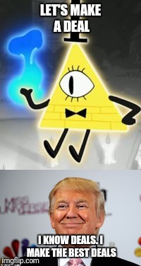 Cipher and Trump |  LET'S MAKE A DEAL; I KNOW DEALS. I MAKE THE BEST DEALS | image tagged in bill cipher,donald trump,deal,best friend,gravity falls,make america great again | made w/ Imgflip meme maker