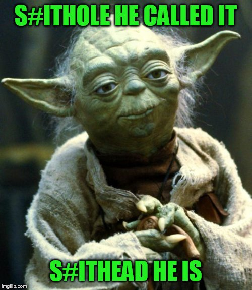 Star Wars Yoda Meme | S#ITHOLE HE CALLED IT S#ITHEAD HE IS | image tagged in memes,star wars yoda | made w/ Imgflip meme maker