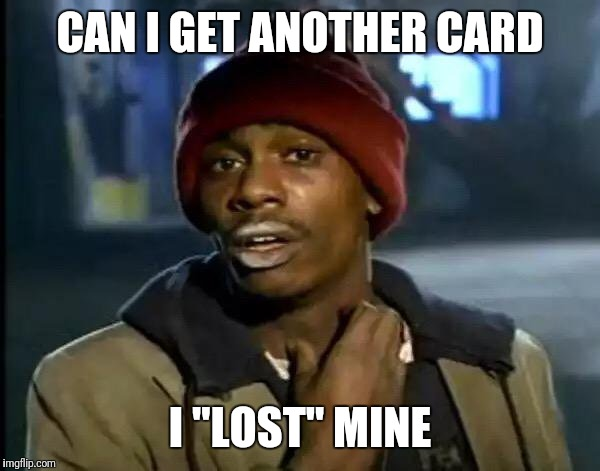 "Y'all Got Any More Of That Meme | CAN I GET ANOTHER CARD I ""LOST"" MINE 