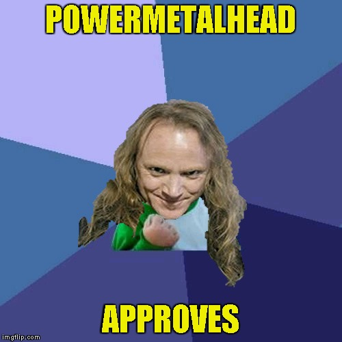Success PowerMetalhead | POWERMETALHEAD APPROVES | image tagged in success powermetalhead | made w/ Imgflip meme maker