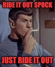 RIDE IT OUT SPOCK JUST RIDE IT OUT | made w/ Imgflip meme maker