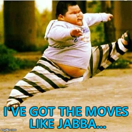 It's a rubbish third submission... :) | I'VE GOT THE MOVES LIKE JABBA... | image tagged in fat asian kid,memes,jabba the hutt,star wars,moves like jagger,films | made w/ Imgflip meme maker