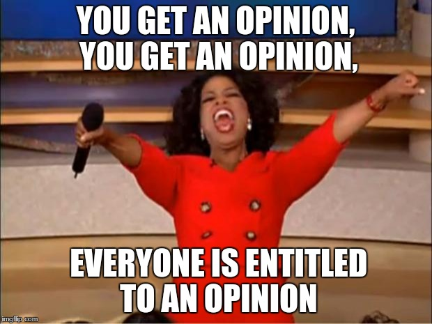 Oprah You Get A Meme | YOU GET AN OPINION, YOU GET AN OPINION, EVERYONE IS ENTITLED TO AN OPINION | image tagged in memes,oprah you get a | made w/ Imgflip meme maker
