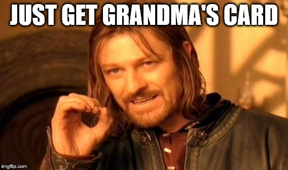 One Does Not Simply Meme | JUST GET GRANDMA'S CARD | image tagged in memes,one does not simply | made w/ Imgflip meme maker