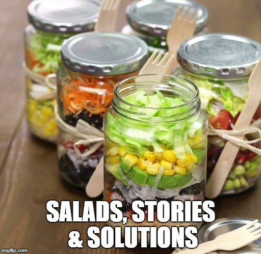 Salad in a jar | SALADS, STORIES & SOLUTIONS | image tagged in eating healthy | made w/ Imgflip meme maker