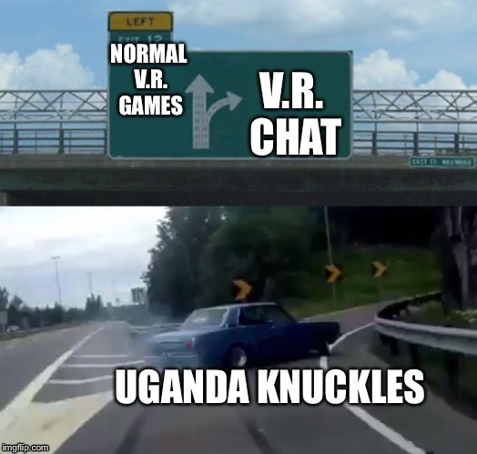 Uganda Knuckles is in that car. | NORMAL V.R. GAMES V.R. CHAT UGANDA KNUCKLES | image tagged in exit 12 highway meme,ugandan knuckles,vr | made w/ Imgflip meme maker