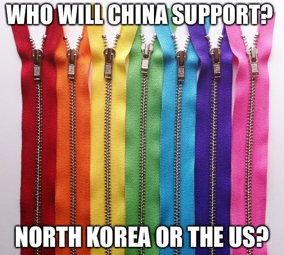 WHO WILL CHINA SUPPORT? NORTH KOREA OR THE US? | image tagged in chicoms | made w/ Imgflip meme maker