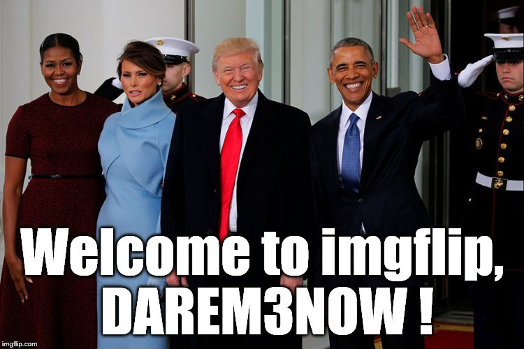 POTUS and POTUS-Elect | Welcome to imgflip, DAREM3NOW ! | image tagged in potus and potus-elect | made w/ Imgflip meme maker
