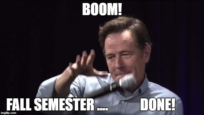 BOOM! FALL SEMESTER ....            DONE! | image tagged in mic drop | made w/ Imgflip meme maker