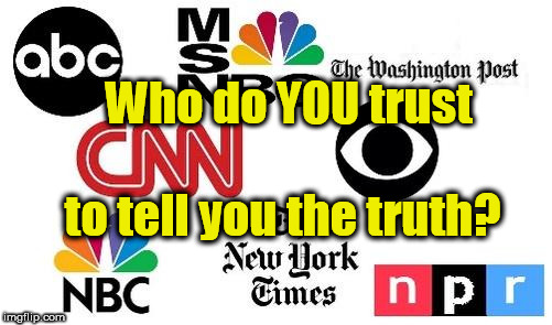 Who do YOU trust to tell you the truth? | image tagged in lib mainstream media | made w/ Imgflip meme maker