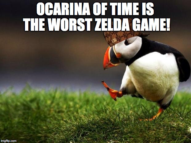 Unpopular Opinion Puffin Meme | OCARINA OF TIME IS THE WORST ZELDA GAME! | image tagged in memes,unpopular opinion puffin,scumbag | made w/ Imgflip meme maker