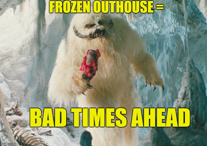 BAD TIMES AHEAD FROZEN OUTHOUSE = | made w/ Imgflip meme maker