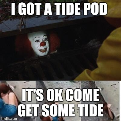 IT Sewer / Clown  | I GOT A TIDE POD IT'S OK COME GET SOME TIDE | image tagged in it sewer / clown | made w/ Imgflip meme maker