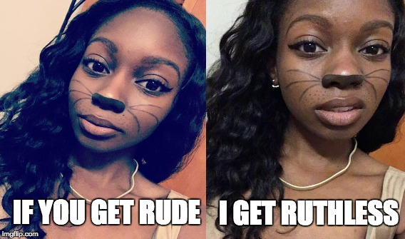 The Switch Up | IF YOU GET RUDE I GET RUTHLESS | image tagged in mad,black girl,halloween,change | made w/ Imgflip meme maker