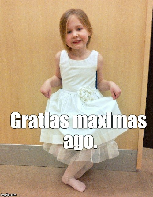 Tank you much | Gratias maximas ago. | image tagged in tank you much | made w/ Imgflip meme maker
