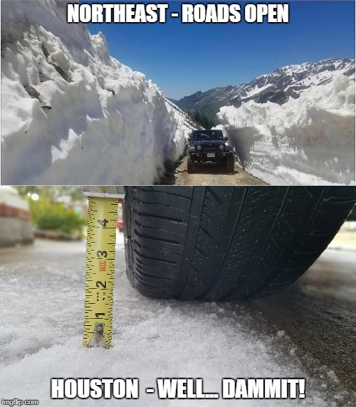 Houston Winter Storm | NORTHEAST - ROADS OPEN HOUSTON  - WELL... DAMMIT! | image tagged in houston,winter storm | made w/ Imgflip meme maker