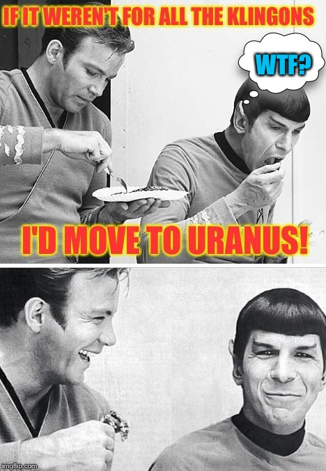 Sh!thole Planet | WTF? | image tagged in klingon,kirk and spock,klingon warrior,star trek,uranus,sci-fi | made w/ Imgflip meme maker